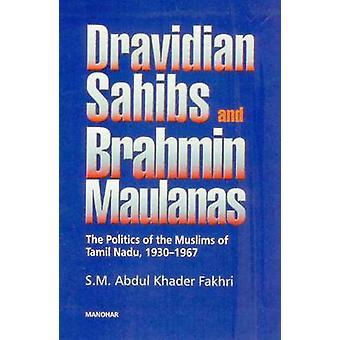 Dravidian Sahibs and Brahmin Maulanas - The Politics of the Muslims of