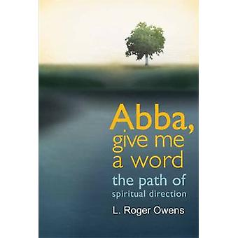 Abba - Give Me A Word - The Path of Spiritual Direction by L. Roger Ow