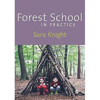 Forest School in Practice by Sara Knight