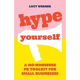 Hype Yourself A nononsense PR toolkit for small businesses by Werner & Lucy