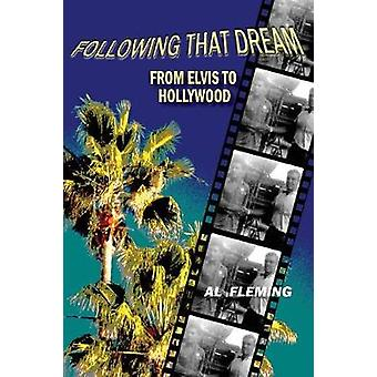 Following That Dream From Elvis to Hollywood by Fleming & Al