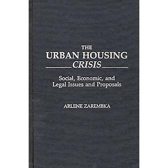 The Urban Housing Crisis Social Economic and Legal Issues and Proposals by Zarembka & Arlene