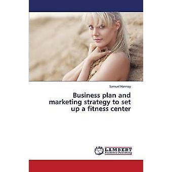 Business plan en marketing strategie voor het opzetten van een fitness centrum door Hannay Samuel