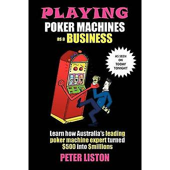 Playing Poker Machines as a Business by Liston & Peter