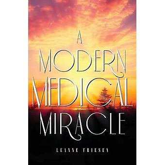 A Modern Medical Miracle by Friesen & Leanne