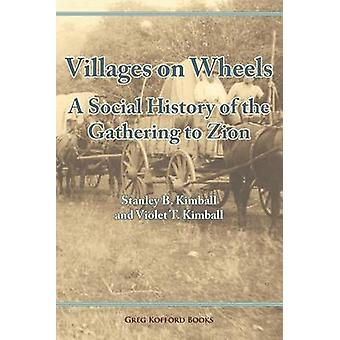 Villages on Wheels A Social History of the Gathering to Zion by Kimball & Stanley Buchholz