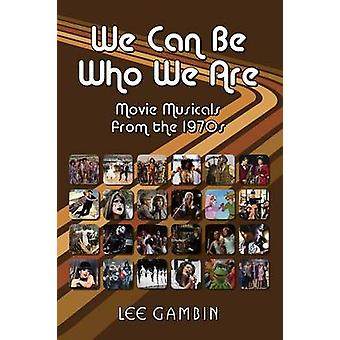 We Can Be Who We Are Movie Musicals from the 70s by Gambin & Lee