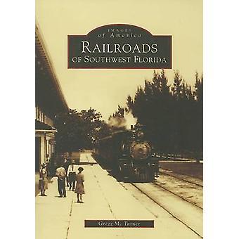 Railroads of Southwest Florida by Gregg M Turner - 9780738503493 Book