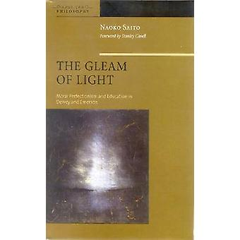 The Gleam of Light - Moral Perfectionism and Education in Dewey and Em