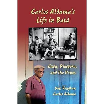 Carlos Aldamas Life in Bata Cuba Diaspora and the Drum by Vaughan & Umi