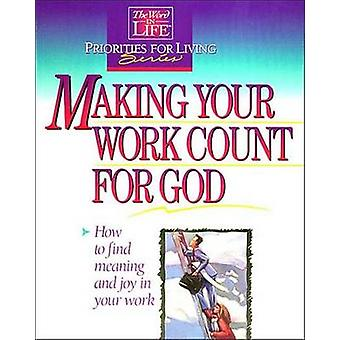 Making Your Work Count for God The Word in Life Priorities for Living by Thomas Nelson Publishers