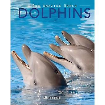 Dolphins Amazing Pictures  Fun Facts on Animals in Nature by de Silva &  Kay