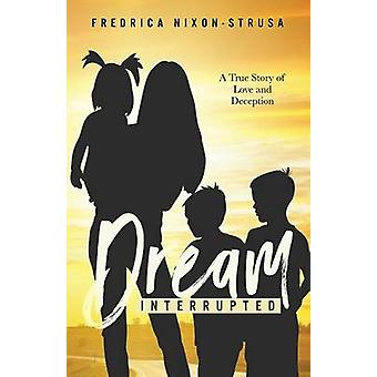 A Dream Interrupted  A True Story of Love and Deception by NixonStrus & Fredrica