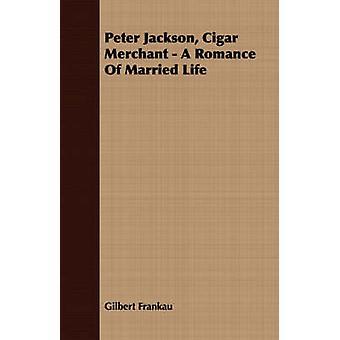 Peter Jackson Cigar Merchant  A Romance of Married Life by Frankau & Gilbert