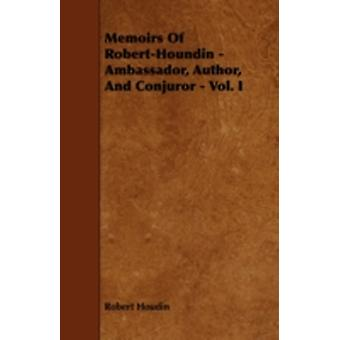 Memoirs of RobertHoudin  Ambassador Author and Conjuror  Vol. I. by Houdin & Robert