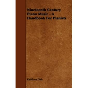 Nineteenth Century Piano Music  A Handbook for Pianists by Dale & Kathleen