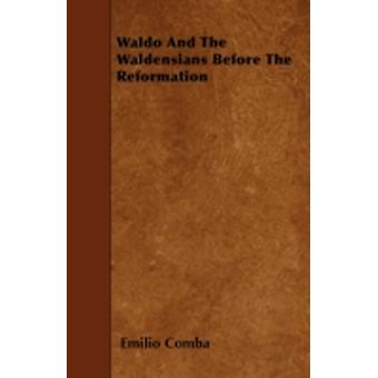 Waldo And The Waldensians Before The Reformation by Comba & Emilio