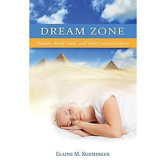 Dream Zone Dreams Astral Travel and Spirit Communications by Kuzmeskus & Elaine M.