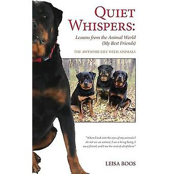 Quiet Whispers Lessons from the Animal World My Best Friends The Awesome Life With Animals von Boos & Leisa