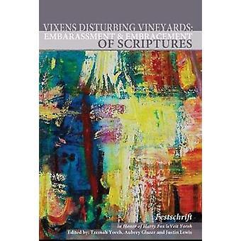 Vixens Disturbing Vineyards Embarrassment and Embracement of Scriptures a Festschrift Honoring Harry Fox Lebeit Yoreh by Yoreh & Tzemah