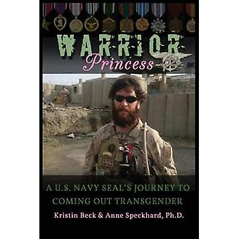 Warrior Princess A U.S. Navy Seals Journey to Coming Out Transgender by Beck & Kirstin