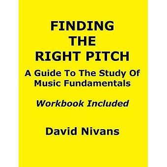 Finding the Right Pitch A Guide to the Study of Music Fundamentals or an Introduction to Music Theory by Nivans & David