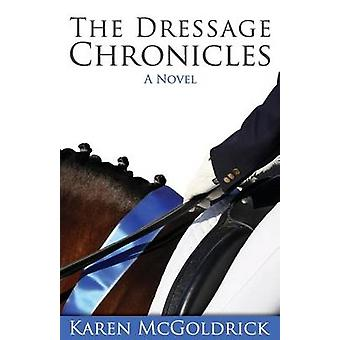 The Dressage Chronicles by McGoldrick & Karen