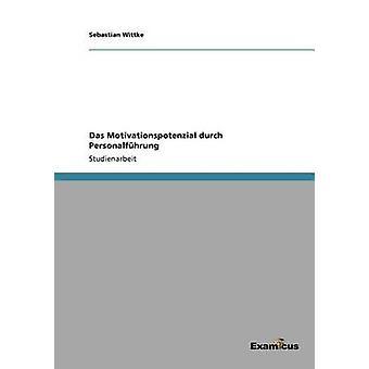 Das Motivationspotenzial durch Personalfhrung by Wittke & Sebastian