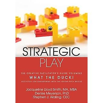 Strategic Play The Creative Facilitators Guide 2 What the Duck by Lloyd Smith & Jacqueline