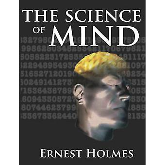 The Science of Mind by Holmes & Ernest