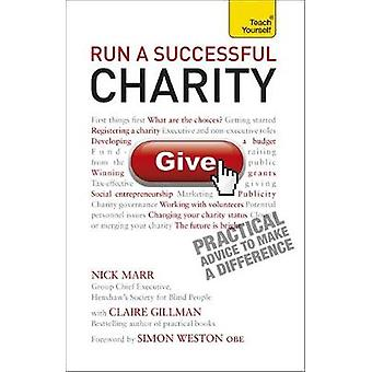 Run a Successful Charity Teach Yourself by Gillman & ClaireMarr & Nick