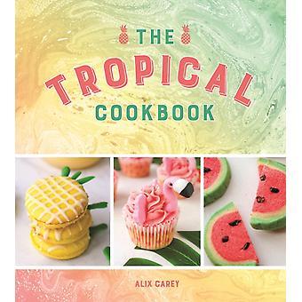 Tropical Cookbook by Alix Carey