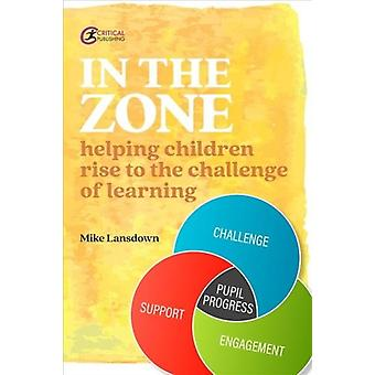 In the Zone  Helping children rise to the challenge of learning by Mike Lansdown