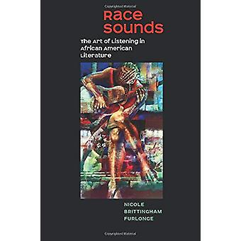 Race Sounds - The Art of  Listening in African American Literature by