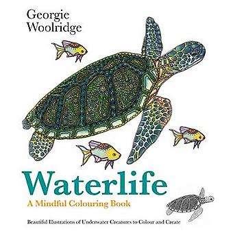 Waterlife - A Mindful Colouring Book by Georgie Woolridge - 9781906761