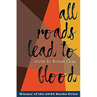 All Roads Lead to Blood by Bonnie Chau - 9781939650870 Book