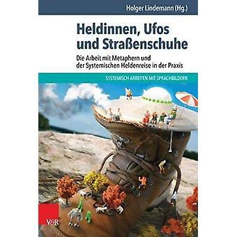 Heldinnen - Ufos und Strassenschuhe - Die Arbeit mit Metaphern und der