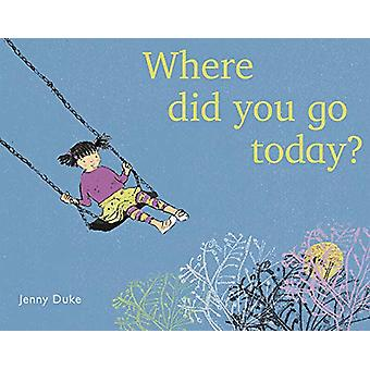 Where did you go today? by Jenny Duke - 9781786282002 Book