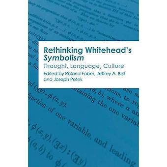 Rethinking Whitehead's Symbolism - Thought - Language - Culture by Rol