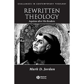 Uusiksi teologia - Aquinas jälkeen hänen lukijat Mark Jordan - 978140