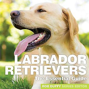 Labrador Retrievers - The Essential Guide by Robert Duffy - 9781910843