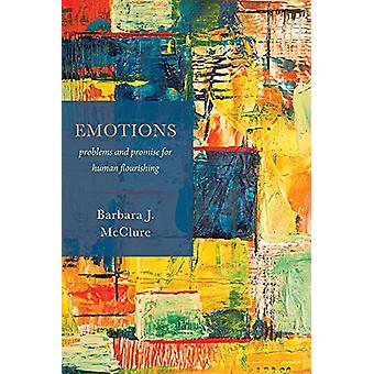 Emotions - Problems and Promise for Human Flourishing by Barbara J. Mc
