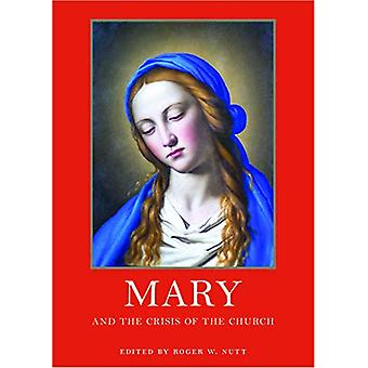 Mary and the Crisis of the Church by Roger W. Nutt - 9781932589832 Bo