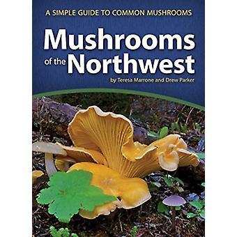 Mushrooms of the Northwest by Marrone & TeresaParker & Drew