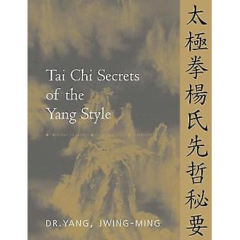 Tai Chi Secrets of the Yang Style: Chinese Classics Translations Commentary