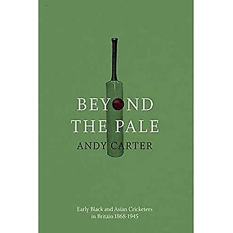 Beyond the Pale: Early Black and Asian Cricketers in Britain 1868-1945