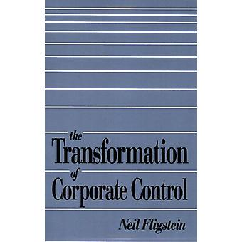 The Transformation of Corporate Control by Neil Fligstein - 978067490