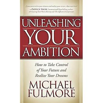 Unleashing Your Ambition by Michael Fulmore - 9781614489221 Book