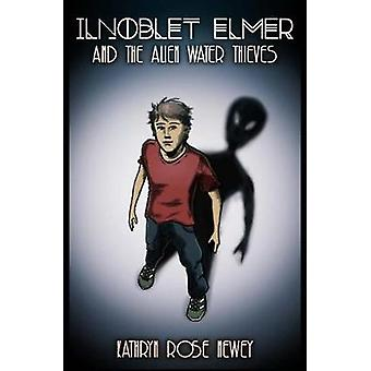 Ilnoblet Elmer and the Alien Water Thieves by Kathryn Rose Newey - 97