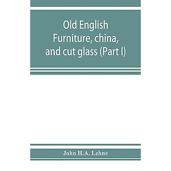 Old English furniture china and cut glass Part I by John H a Lehne